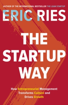 The Startup Way : How Entrepreneurial Management Transforms Culture and Drives Growth, Hardback Book