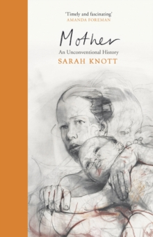 Mother : An Unconventional History, Hardback Book
