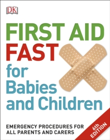 First Aid Fast for Babies and Children : Emergency Procedures for all Parents and Carers, Paperback / softback Book