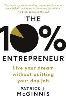 The 10% Entrepreneur : Live Your Dream Without Quitting Your Day Job, Paperback Book