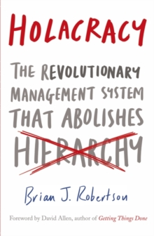 Holacracy : The Revolutionary Management System that Abolishes Hierarchy, Paperback / softback Book