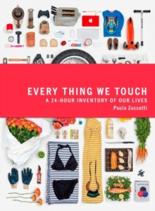 Every Thing We Touch : A 24-Hour Inventory of Our Lives, Paperback Book