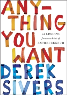 Anything You Want : 40 Lessons for a New Kind of Entrepreneur, Paperback Book