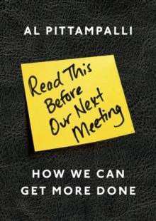 Read This Before Our Next Meeting : How We Can Get More Done, Paperback Book
