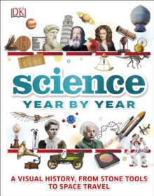 Science Year by Year : A visual history, from stone tools to space travel, Hardback Book