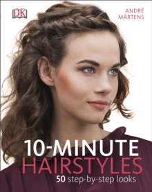 10-Minute Hairstyles : 50 Step-by-Step Looks, Hardback Book