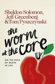 The Worm at the Core : On the Role of Death in Life, Hardback Book