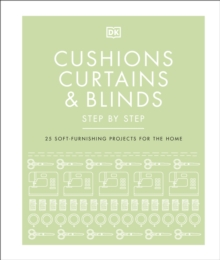 Cushions, Curtains and Blinds Step by Step : 25 Soft-Furnishing Projects for the Home, Hardback Book