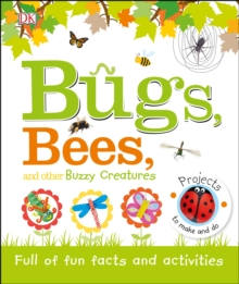 Bugs, Bees and Other Buzzy Creatures : Full of Fun Facts and Activities, Hardback Book