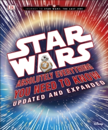 Star Wars Absolutely Everything You Need to Know Updated and Expanded, Hardback Book