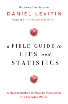 A Field Guide to Lies and Statistics : A Neuroscientist on How to Make Sense of a Complex World, Hardback Book