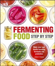 Fermenting Foods Step-by-Step : Make Your Own Health-Boosting Ferments and Probiotics, Paperback Book