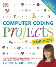 Computer Coding Projects For Kids : A Step-by-Step Visual Guide to Creating Your Own Scratch Projects, Paperback Book