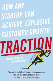 Traction : How Any Startup Can Achieve Explosive Customer Growth, Paperback Book