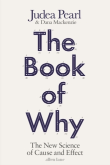 The Book of Why : The New Science of Cause and Effect, Hardback Book