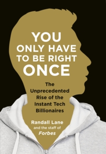 You Only Have to be Right Once : The Rise of the Instant Billionaires Behind Spotify, Airbnb, Whatsapp, and 13 Other Amazing Startups, Paperback Book