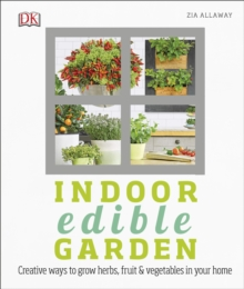 Indoor Edible Garden : Creative Ways to Grow Herbs, Fruit and Vegetables in Your Home, Hardback Book