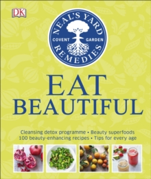 Neal's Yard Remedies Eat Beautiful : Cleansing detox programme * Beauty superfoods* 100 Beauty-enhancing recipes* Tips for every age, Hardback Book
