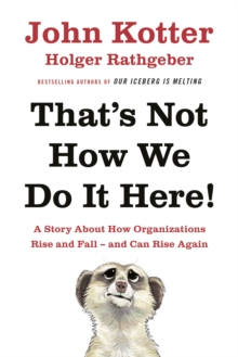 That's Not How We Do It Here! : A Story About How Organizations Rise, Fall - and Can Rise Again, Hardback Book
