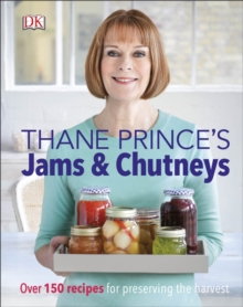 Thane Prince's Jams & Chutneys : Over 150 Recipes for Preserving the Harvest, Hardback Book