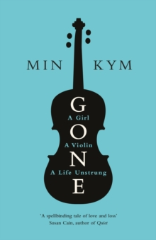Gone : A Girl, a Violin, a Life Unstrung, Hardback Book