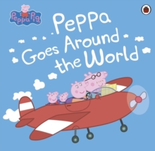 Peppa Pig: Peppa Goes Around the World, Paperback Book