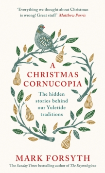 A Christmas Cornucopia : The Hidden Stories Behind Our Yuletide Traditions, Hardback Book