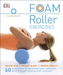 Foam Roller Exercises : Relieve Pain, Prevent Injury, Improve Mobility, Paperback / softback Book