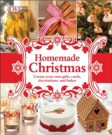 Homemade Christmas : Create Your Own Gifts, Cards, Decorations, and Bakes, Hardback Book