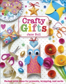 Crafty Gifts : Packed with Ideas for Presents, Wrapping, and Cards, Hardback Book