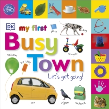 My First Busy Town Let's Get Going, Board book Book