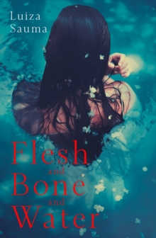 Flesh and Bone and Water, Hardback Book