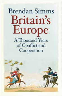 Britain's Europe : A Thousand Years of Conflict and Cooperation, Hardback Book