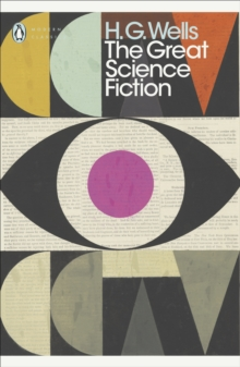 The Great Science Fiction : The Time Machine, The Island of Doctor Moreau, The Invisible Man, The War of the Worlds, Short Stories, Paperback / softback Book