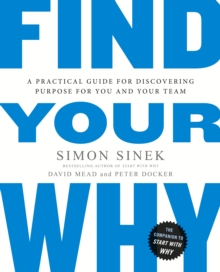 Find Your Why : A Practical Guide for Discovering Purpose for You and Your Team, Paperback Book