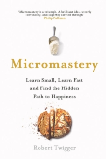 Micromastery : 39 Little Skills to Help You Find Happiness, Hardback Book