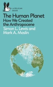 The Human Planet : How We Created the Anthropocene, Paperback Book
