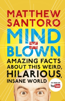 Mind = Blown : Amazing Facts About this Weird, Hilarious, Insane World, Paperback Book