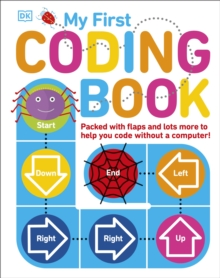 My First Coding Book : Packed with flaps and lots more to help you code without a computer!, Board book Book