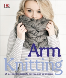Arm Knitting : 30 No-Needle Projects for You and Your Home, Paperback Book