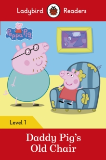 Peppa Pig: Daddy Pig's Old Chair - Ladybird Readers Level 1, Paperback Book