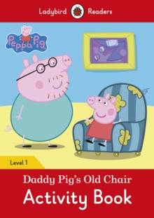 Peppa Pig: Daddy Pig's Old Chair Activity Book- Ladybird Readers Level 1, Paperback Book