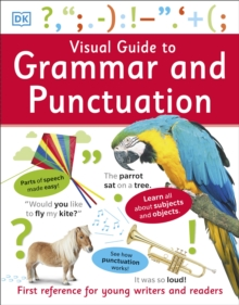 Visual Guide to Grammar and Punctuation : First Reference for Young Writers and Readers, Paperback / softback Book