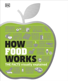 How Food Works : The Facts Visually Explained, Hardback Book