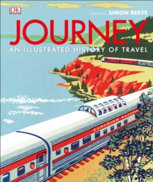 Journey : An Illustrated History of Travel, Hardback Book