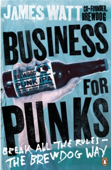 Business for Punks : Break All the Rules - the BrewDog Way, Paperback / softback Book