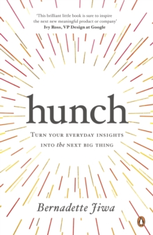 Hunch : Turn Your Everyday Insights into the Next Big Thing, Paperback Book