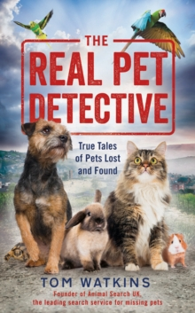 The Real Pet Detective : True Tales of Pets Lost and Found, Hardback Book