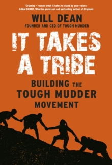 It Takes a Tribe : Building the Tough Mudder Movement, Hardback Book