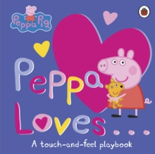 Peppa Loves : A Touch-and-Feel Playbook, Board book Book
